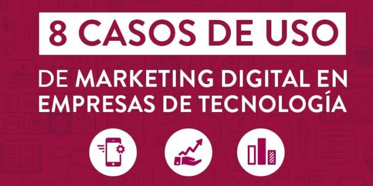 8 Casos de uso de marketing digital en empresas de tecnología